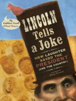 Cover image for Lincoln tells a joke : how laughter saved the president (and the country)