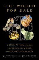 Cover image for The world for sale : money, power and the traders who barter the Earth's resources