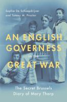 Cover image for An English governess in the Great War : the secret Brussels diary of Mary Thorp