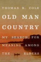 Cover image for Old man country : my search for meaning among the elders