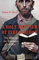 Cover image for A holy baptism of fire and blood : the Bible and the American Civil War