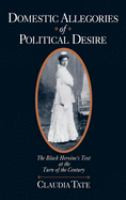 Cover image for Domestic allegories of political desire the Black heroine's text at the turn of the century