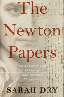 Cover image for The Newton papers  the strange and true odyssey of Isaac Newton's manuscripts