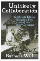 Cover image for Unlikely collaboration Gertrude Stein, Bernard Faÿ, and the Vichy dilemma
