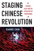 Cover image for Staging Chinese revolution  theater, film, and the afterlives of propaganda