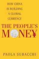 Cover image for The people's money  how China is building a global currency