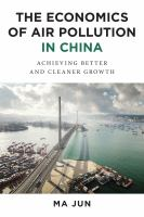 Cover image for The economics of air pollution in China  achieving better and cleaner growth
