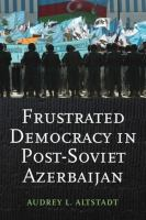 Cover image for Frustrated democracy in post-Soviet Azerbaijan