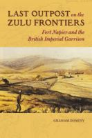 Cover image for Last outpost on the Zulu frontier  Fort Napier and the British imperial garrison