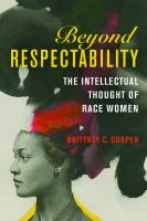 Cover image for Beyond respectability : the intellectual thought of race women
