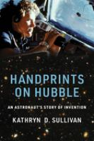 Cover image for Handprints on Hubble : an astronaut's story of invention