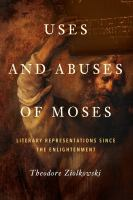 Cover image for Uses and abuses of Moses  literary representations since the Enlightenment