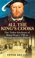 Cover image for All the King's cooks the Tudor kitchens of King Henry VIII at Hampton Court Palace