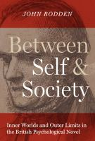 Cover image for Between self and society  inner worlds and outer limits in the British psychological novel