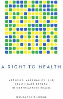 Cover image for A right to health  medicine, marginality, and health care reform in northeastern Brazil