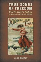 Cover image for True songs of freedom Uncle Tom's cabin in Russian culture and society