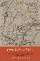 Cover image for Our beloved kin : a new history of King Philip's war