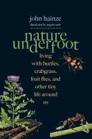 Cover image for Nature underfoot : living with beetles, crabgrass, fruit flies, and other tiny life around us