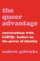 Cover image for The queer advantage : conversations with LGBTQ+ leaders on the power of identity