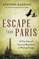 Cover image for Escape from Paris : a true story of love and resistance in wartime France