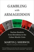 Cover image for Gambling with Armageddon : nuclear roulette from Hiroshima to the Cuban Missile Crisis, 1945-1962
