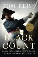 Cover image for The Black Count : glory, revolution, betrayal, and the real Count of Monte Cristo