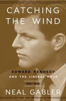Cover image for Catching the wind : Edward Kennedy and the liberal hour