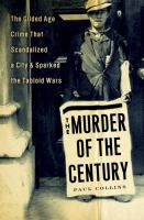 Cover image for The murder of the century : the Gilded Age crime that scandalized a city and sparked the tabloid wars