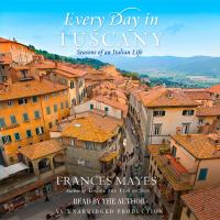 Cover image for Every day in Tuscany seasons of an Italian life