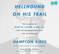 Cover image for Hellhound on his trail the stalking of Martin Luther King, Jr., and the international hunt for his assassin