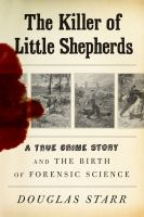 Cover image for The killer of little shepherds a true crime story and the birth of forensic science