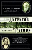 Cover image for The inventor and the tycoon [a Gilded Age murder and the birth of moving pictures]