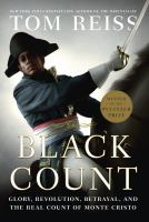 Cover image for The Black Count glory, revolution, betrayal, and the real Count of Monte Cristo