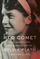 Cover image for Red comet : the short life and blazing art of Sylvia Plath