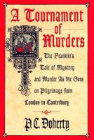 Cover image for A tournament of murders : the franklin's tale of mystery and murder as he goes on pilgrimage from London to Canterbury