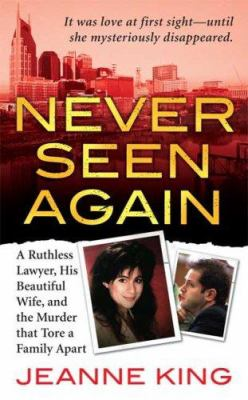 Cover image for Never seen again : a ruthless lawyer, his beautiful wife, and the murder that tore a family apart