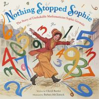 Cover image for Nothing stopped Sophie : the story of unshakable mathematician Sophie Germain