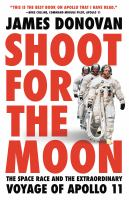 Cover image for Shoot for the moon : the space race and the extraordinary voyage of Apollo 11
