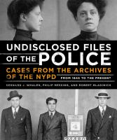 Cover image for Undisclosed files of the police : cases from the archives of the NYPD from 1831 to the present