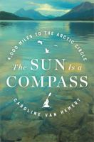 Cover image for The sun is a compass : a 4,000-mile journey into the Alaskan wilds