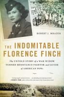 Cover image for The indomitable Florence Finch : the untold story of a war widow turned resistance fighter and savior of American POWs