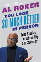 Cover image for You look so much better in person : true stories of absurdity and success