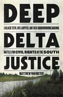 Cover image for Deep delta justice : a Black teen, his lawyer, and their groundbreaking battle for civil rights in the South