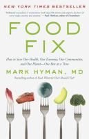 Cover image for Food fix : how to save our health, our economy, our communities, and our planet-one bite at a time