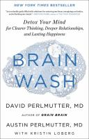 Cover image for Brain wash : detox your mind for clearer thinking, deeper relationships, and lasting happiness