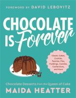 Cover image for Chocolate is forever : classic cakes, cookies, pastries, pies, puddings, candies, confections, and more
