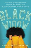 """Cover image for Black widow : a sad-funny journey through grief for people who normally avoid books with words like """"journey"""" in the title"""