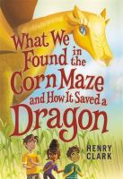 Cover image for What we found in the corn maze and how it saved a dragon