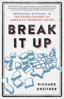 Cover image for Break it up : secession, division, and the secret history of America's imperfect union