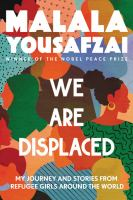 Cover image for We Are Displaced : My Journey and Stories from Refugee Girls Around the World
